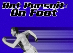 Hot Pursuit: On Foot